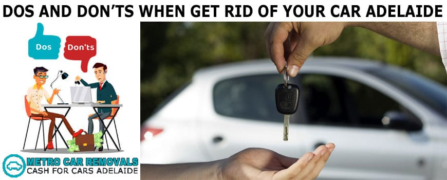 Dos and Don'ts When Get Rid of Your Car Adelaide