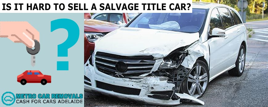 Is It Hard to Sell a Salvage Title Car?