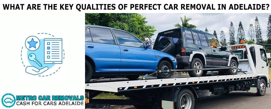 What Are The Key Qualities Of Perfect Car Removal In Adelaide?
